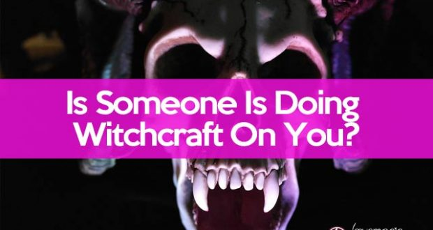 How To Know If You're A Victim Of Witchcraft: Signs of Curses and Spells
