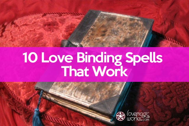10 Love Binding Spells That Work: Try Them At Home Tonight!