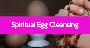 Spiritual Egg Cleansing