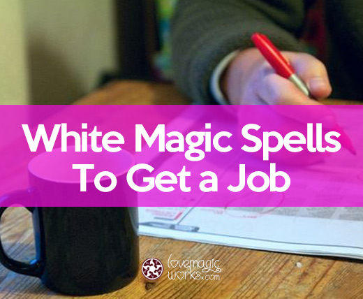 Spells To Get A Job: Use Magic In Your Favor and Find Your Dream Job