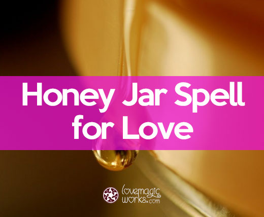 How to Cast a Honey Jar Spell to Attract Love - Love Magic Works