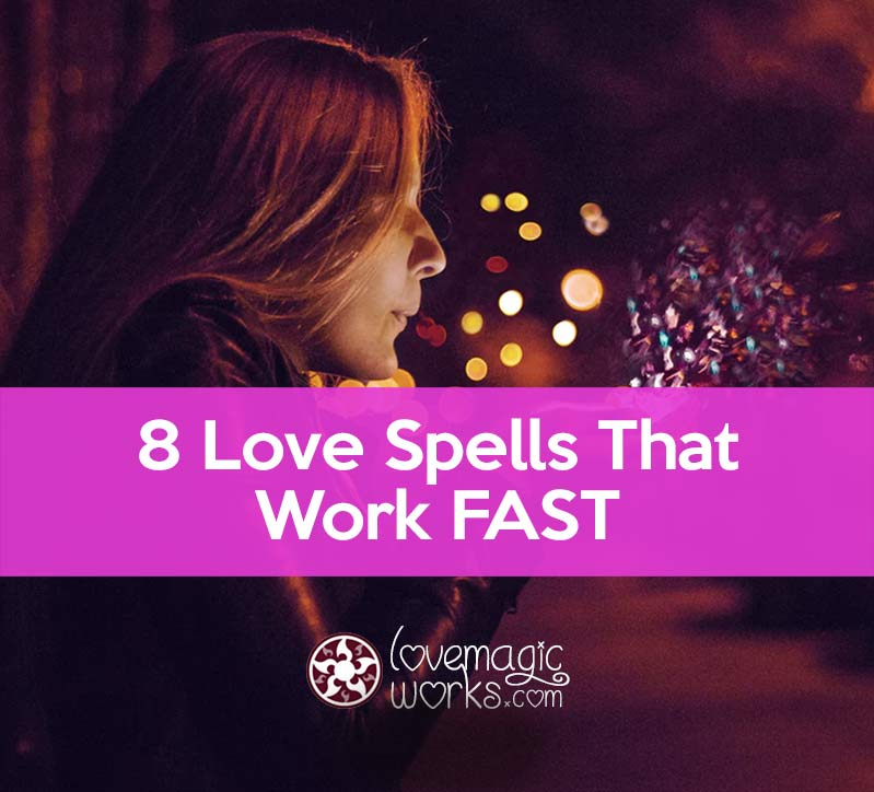 Love Spells That Work FAST: Magick Recipes to Get Him Back Now